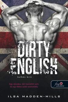 Ilsa Madden-Mills - Dirty English - Balhés Brit (Azok a csodálatos angolok 1.)