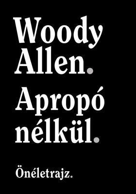 Woody Allen - Apropó nélkül - Önéletrajz