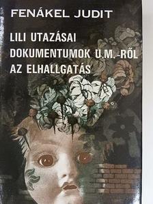 Fenákel Judit - Lili utazásai/Dokumentumok U. M.-ről/Az elhallgatás [antikvár]