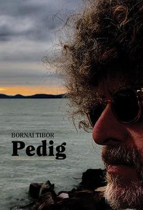 Bornai Tibor - Pedig - Hipp-hopp, ott legyek, ahol vagyok! - Válogatott versek