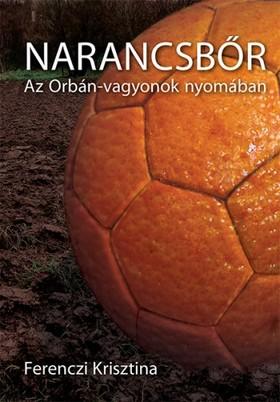 FERENCZI KRISZTINA - Narancsbőr - Az Orbán-vagyonok nyomában  [eKönyv: epub, mobi]