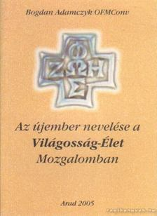 Adamczyk, Bogdan - Az újember nevelése a Világosság-Élet Mozgalomban [antikvár]