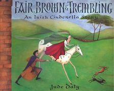 DALY, JUDE - Fair, Brown and Trembling - An Irish Cinderella Story [antikvár]