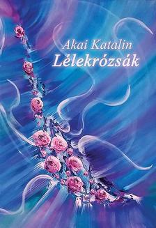 Akai Katalin - Lélekrózsák