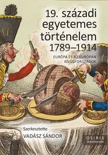 Vadász Sándor szerk. - 19. századi egyetemes történelem 1789-1914 - Európa és az Európán kívüli országok
