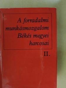 Ács Irén - A forradalmi munkásmozgalom Békés megyei harcosai II. [antikvár]