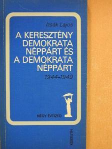 Izsák Lajos - A Keresztény Demokrata Néppárt és a Demokrata Néppárt [antikvár]