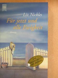 Liz Nickles - Für jetzt und alle Ewigkeit [antikvár]