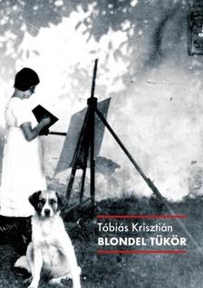 Tóbiás Krisztián - Blondel tükör [eKönyv: epub, mobi]