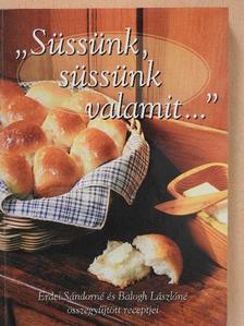 """Balogh Lászlóné - """"Süssünk, süssünk valamit..."""" [antikvár]"""