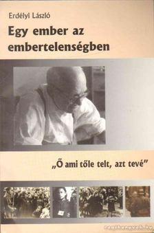 Erdélyi László - Egy ember az embertelenségben [antikvár]
