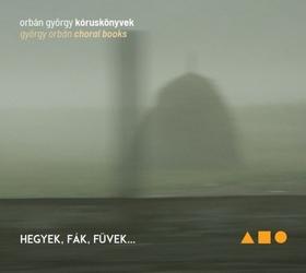 ORBÁN GYÖRGY - KÓRUSKÖNYVEK CD HEGYEK,FÁK,FÜVEK