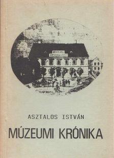 Asztalos István - Múzeumi krónika [antikvár]