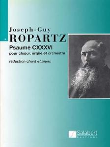 ROPARTZ, GUY - PSAUME CXXXVI POUR CHOEUR, ORGUE & ORCHESTRE. RÉDUCTION POUR CHANT & PIANO