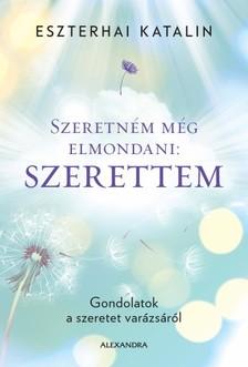 Katalin Eszterhai - Szeretném még elmondani - Szerettem [eKönyv: epub, mobi]
