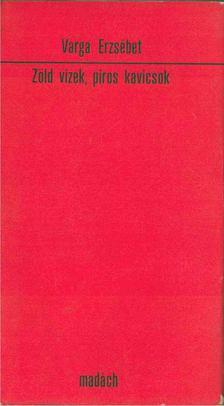Varga Erzsébet - Zöld vizek, piros kavicsok [antikvár]