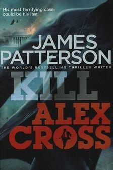 James Patterson - Kill Alex Cross [antikvár]