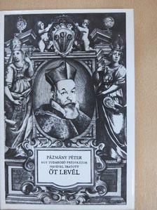 Pázmány Péter - Egy tudakozó prédikátor nevével íratott öt levél [antikvár]