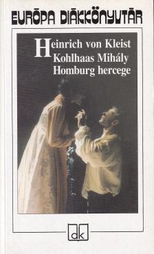 Heinrich von Kleist - Kohlhaas Mihály - Homburg hercege
