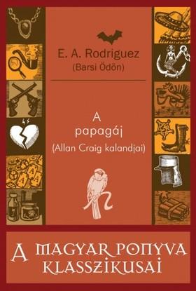 E. A. Rodriguez (Barsi Ödön) - A papagáj [eKönyv: epub, mobi]