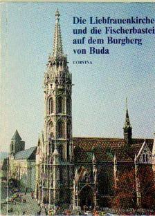 Entz Géza - Die Liebfrauenkirche und die Fischerbastei auf dem Burgberg von Buda [antikvár]
