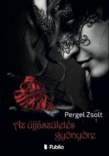 Pergel Zsolt - Az újjászületés gyönyöre [eKönyv: epub, mobi]