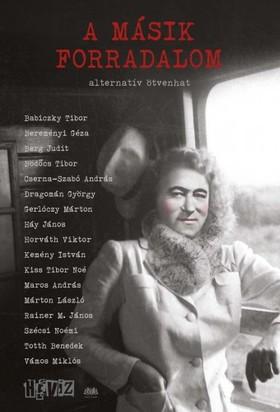 Szálinger Balázs (szerk.) Cserna-Szabó András és - A másik forradalom- Alternatív ötvenhat [eKönyv: epub, mobi]