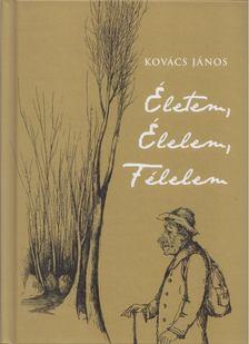 Kovács János - Életem, élelem, félelem [antikvár]