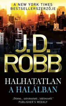 J. D. Robb - Halhatatlan a halálban