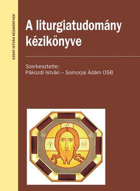 Pákozdi István (szerk.) - Somorjai Ádám (szerk.) - A liturgiatudomány kézikönyve