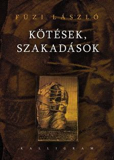 Füzi László - Kötések, szakadások [antikvár]