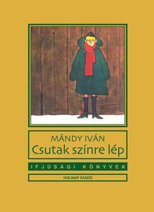 Mándy Iván - Csutak színre lép
