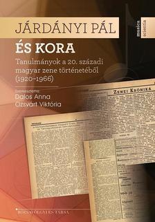 Dalos Anna - Ozsvárt Viktória (szerk.) - Járdányi Pál és kora - Tanulmányok a 20. századi magyar zene történetéből (1920-1966)