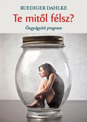 Dahlke Ruediger - Te mitől félsz? - Öngyógyító program