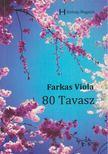 Farkas Viola - 80 tavasz (dedikált) [antikvár]