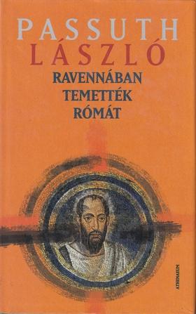 PASSUTH LÁSZLÓ - Ravennában temették Rómát
