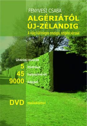 Fenyvesi Csaba - Algériától Új-Zélandig  A világ különleges országai, szigetei, városai   DVD-melléklettel