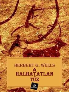 H. G. Wells - A halhatatlan tűz [eKönyv: epub, mobi]