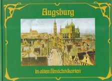 Wolfgang Seitz - Augsburg in alten Ansichtskarten [antikvár]