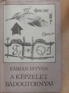 Fábián István - A képzelet bádogtornyai [antikvár]