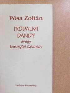 Pósa Zoltán - Irodalmi dandy avagy koranyári üdvözlet [antikvár]