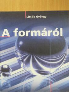 Lissák György - A formáról [antikvár]