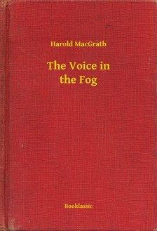 MacGrath Harold - The Voice in the Fog [eKönyv: epub, mobi]