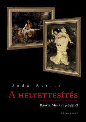 Buda Attila - A helyettesítés. Babits Mihály prózájáról