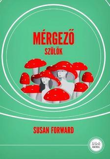 Susan Forward - Mérgező szülők (új borítós változat, 2019)