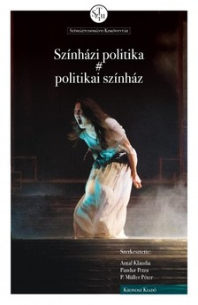 Antal Klaudia, Pandur Petra, P. Müller Péter (szerk.) - Színházi politika - politikai színház [eKönyv: pdf]