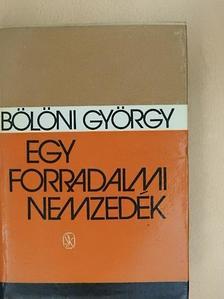 Bölöni György - Egy forradalmi nemzedék [antikvár]