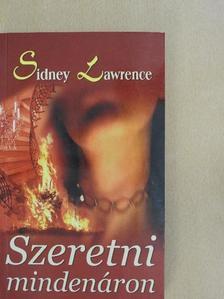 Sidney Lawrence - Szeretni mindenáron [antikvár]