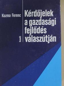 Kozma Ferenc - Kérdőjelek a gazdasági fejlődés válaszútján [antikvár]