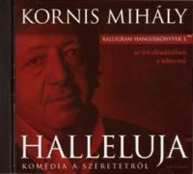 KORNIS MIHÁLY - Halleluja (hangoskönyv - a szerző előadásában)